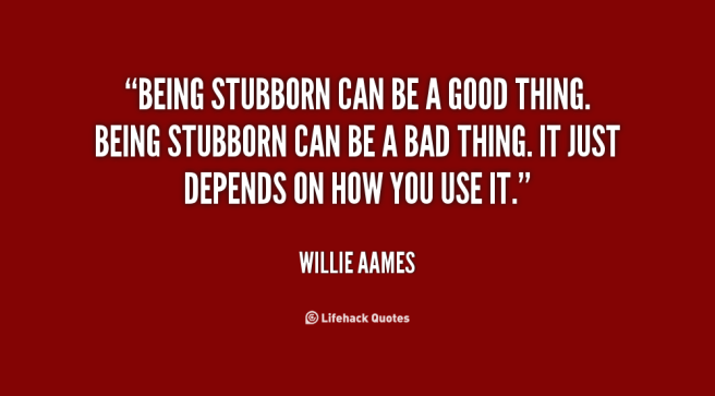 1792495423-quote-Willie-Aames-being-stubborn-can-be-a-good-thing-127111