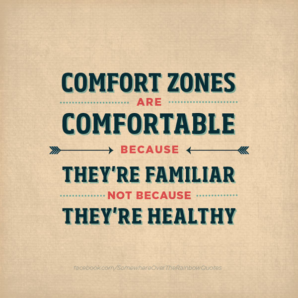 Comfort-zones-are-comfortable-because-they-are-familiar-not-because-they-are-healthy.jpg