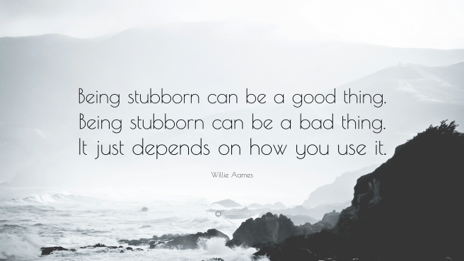 826354-Willie-Aames-Quote-Being-stubborn-can-be-a-good-thing-Being.jpg