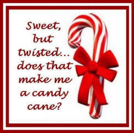 Sweet but twisted.. does that make me a candy cane.jpg